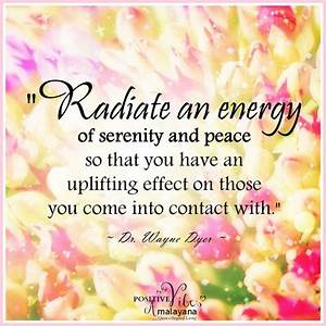 """Radiate an energy of serenity and peace so that you have ..."