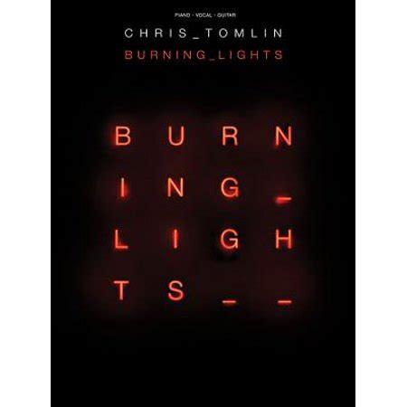 Chris Tomlin Burning Lights by Chris Tomlin Burning Lights Walmart