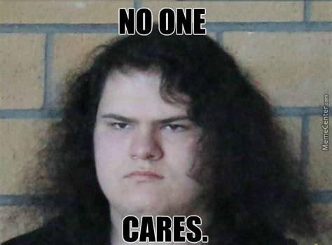No One Cares Meme - no one cares by filoschki meme center