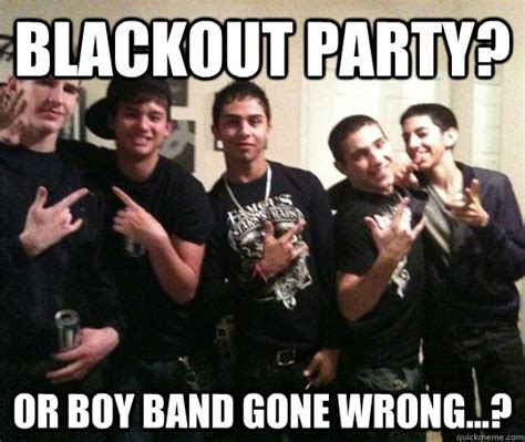Boy Band Meme - blackout party or boy band gone wrong misc quickmeme