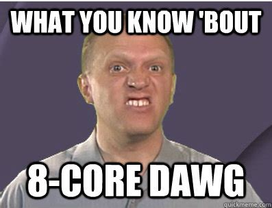Rob Tracy Memes - what you know bout 8 core dawg labsim guy quickmeme