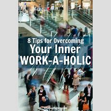 All Work And No Play  8 Tips For Overcoming Your Inner Workaholic