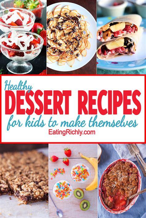 healthy dessert recipes  kids   eating richly