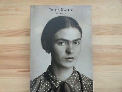 Frida Kahlo Sus Fotos Her Photos By Pablo Ortiz
