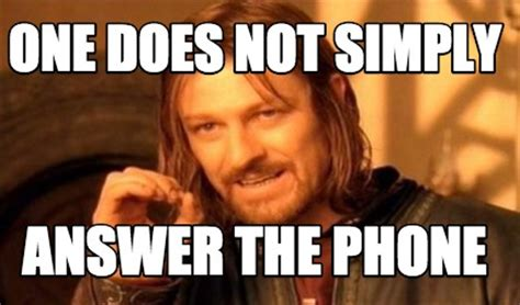 Answer The Phone Meme - answer the phone meme 28 images answer the phone i don t always answer the phone but when i