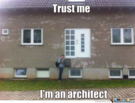 Architect Meme - trust me i m an architect by kr0ltad meme center