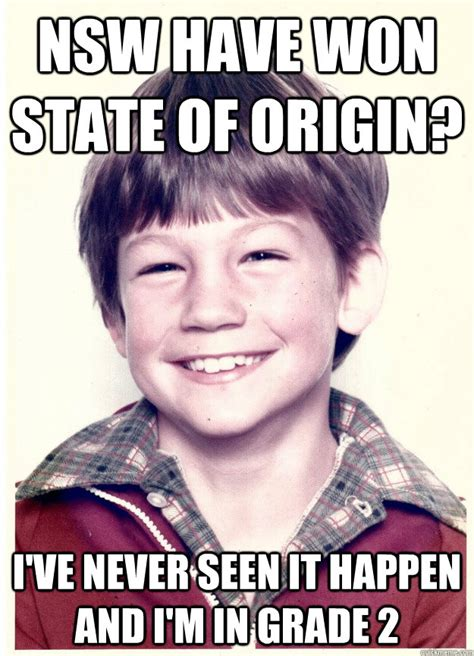 Origin Meme - nsw have won state of origin i ve never seen it happen and i m in grade 2 maroon supporter