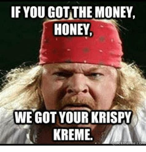 Krispy Kreme Meme - 25 best memes about money honey money honey memes