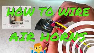 How To Wire Up  U0026 Install Your Air Horn Kit