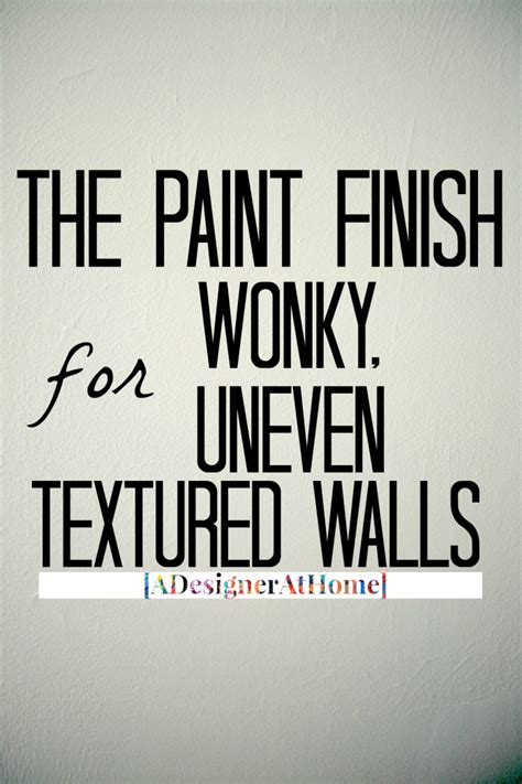 the paint finish for uneven textured walls
