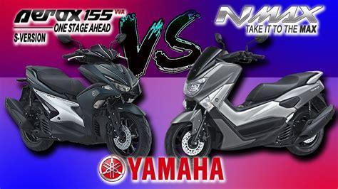 Nmax 2018 Vs Aerox by Nmax Vs Aerox 155 Yamaha Abs Big Scoter