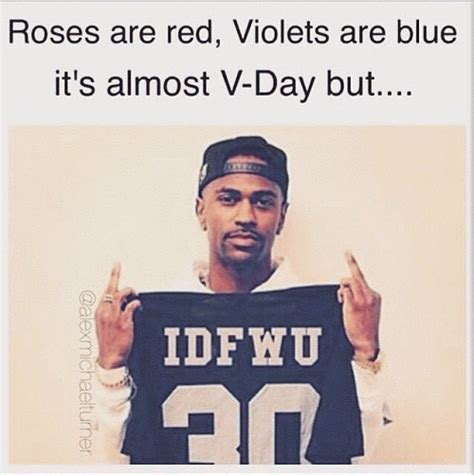 Fuck Valentines Day Meme - roses are red violets are blue it s almost v day but idfwu