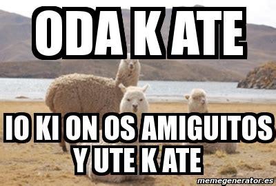 Ute Memes - meme personalizado oda k ate io ki on os amiguitos y ute k ate 2209683