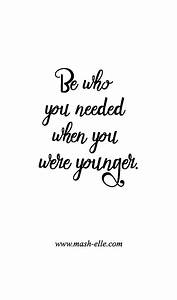 Be Who You Needed When You Were Younger... Pictures ...