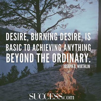 Success Powerful Quotes Greatness Inspire Desire Burning
