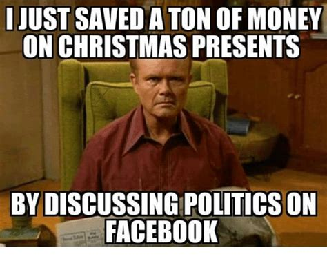 Ton Meme - just saved a ton of money on christmas presents by discussing politics on facebook christmas
