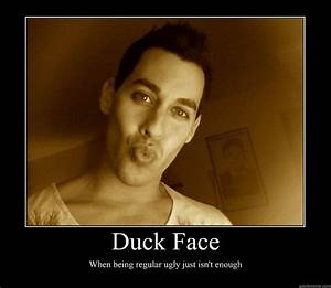 duck face when being regular ugly just isnt enough ...