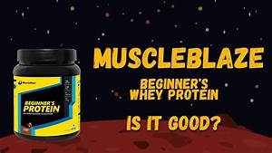 Muscleblaze Beginner Whey Protein Review