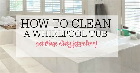 how to clean whirlpool tubs how to clean a whirlpool tub frugally