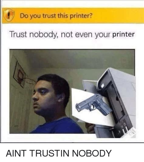 College Printer Meme - funny trust memes of 2017 on sizzle threes