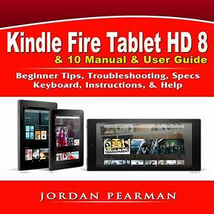 Kindle Fire Tablet Hd 8  U0026 10 Manual  U0026 User Guide  Beginner