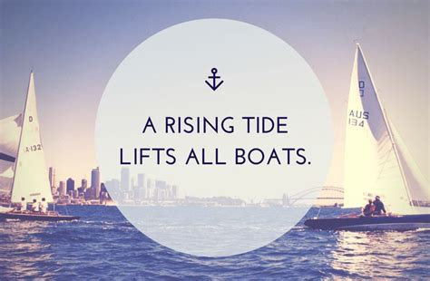 A Rising Tide Lifts All Boats by A Rising Tide Lifts All Boats Favorite Phrases Quotes
