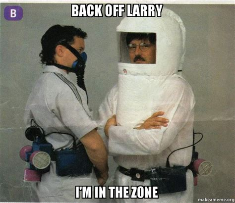 Back Off Meme - back off larry i m in the zone make a meme