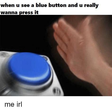 Meme Buttons - 25 best memes about blue button blue button memes