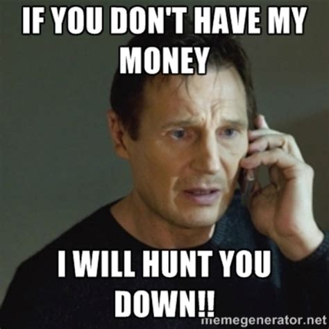 Pay Me My Money Meme - say you don t have my money one more time the burning platform