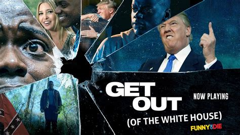 Get Out (of The White House)