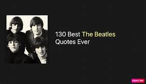 130 Best The Be... Beatles Bes Quotes