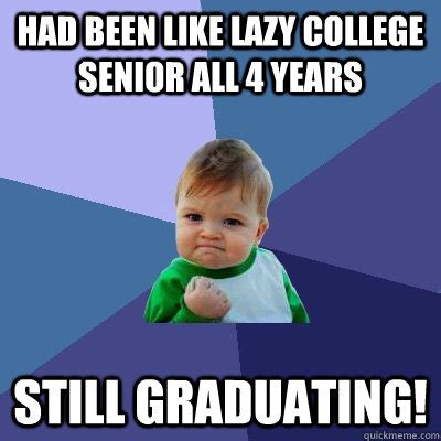 College Kid Meme - had been like lazy college senior all 4 years still graduating success kid quickmeme