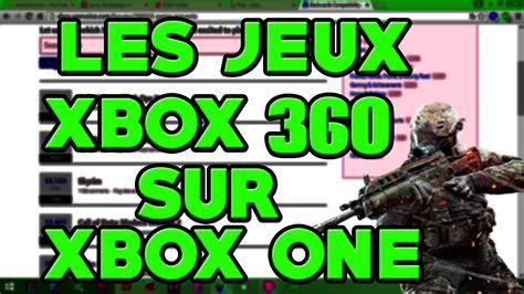 Les Jeux Xbox 360 Compatible Sur Xbox One Youtube