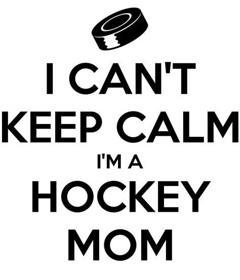 I Can't Keep Calm I'm A Hockey Mom Poster  Shaun  Keep Calmomatic