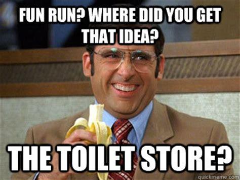 Fun Run Meme - fun run where did you get that idea the toilet store