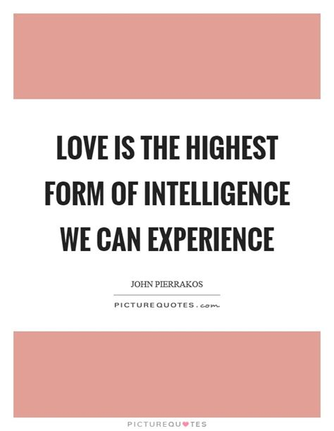 love   highest form  intelligence   experience