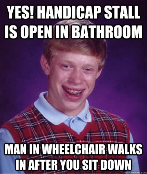 Handicap Meme - yes handicap stall is open in bathroom man in wheelchair walks in after you sit down bad luck