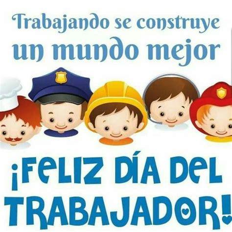 Feliz dia trabajadores!!! | Feliz dia del trabajador, Dia ...