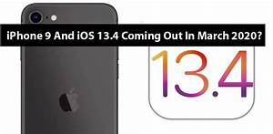 Iphone 9 And Ios 13 4 Coming Out In March 2020