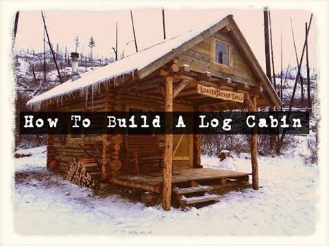 how to build a log cabin survivordude how to build a log cabin