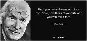 Carl Jung quote: Until you make the unconscious conscious ...