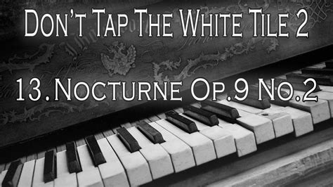 dont tap the white tile 2 13 nocturne op 9 no 2 don t tap the white tile 2