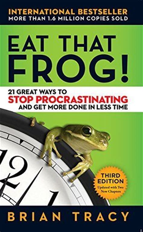Eat That Frog! 21 Great Ways To Stop Procrastinating Get More Done Brian Tracy 9781626569416 Ebay