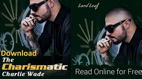 Novel si karismatik charlie wade bahasa. Novel si Karismatik Charlie Wade Bab 21 Full Episode, download pdf - Celebrityhairstylez.com