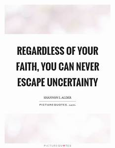 Regardless of y... Faith And Uncertainty Quotes