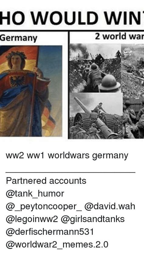 World War 1 Memes - ho would win 2 world war germany ww2 ww1 worldwars germany partnered