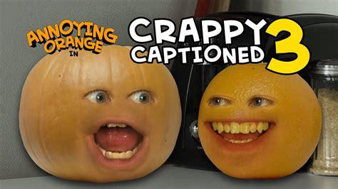 annoying orange crappy captioned  plumpkin youtube