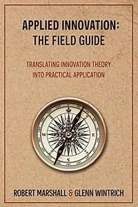 Applied Innovation  The Field Guide  Translating Innovati