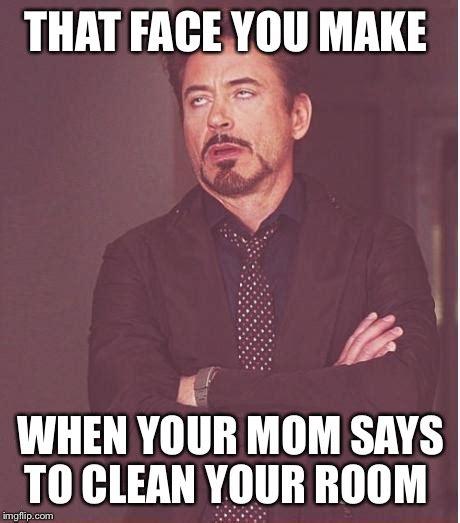 Clean Your Room Meme - face you make robert downey jr meme imgflip
