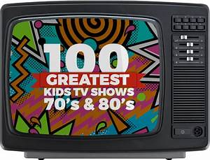100 Greatest Kids TV Shows of the 70's and 80's
